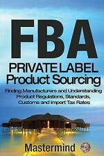 Fba: Private Label Product Sourcing: Finding Manufacturers and Navigating...