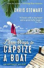 Three Ways to Capsize a Boat: An Optimist Afloat, Stewart, Chris Paperback Book