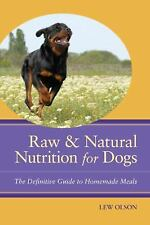 Raw & Natrual Nutrition for Dogs by Lew Olson, PhD (2010)