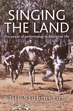 Singing the Land: The Power of Performance in Aboriginal Life by Jill Stubington
