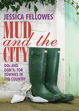 Mud and the City: Dos and Don'ts for Townies in the Country by Jessica...
