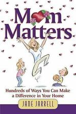 Mom Matters: Hundreds of Ways You Can Make a Difference in Your Home, Jane Caban
