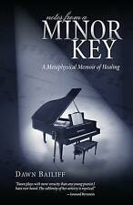 Notes from a Minor Key: A Metaphysical Memoir of Healing by Dawn Bailiff...