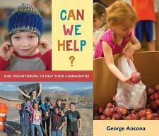 Can We Help? : Kids Volunteering to Help Their Communities by George Ancona...