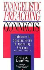 Evangelistic Preaching That Connects : Guidance in Shaping Fresh and...