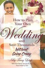 How to Plan Your Own Wedding and Save Thousands - Without Going Crazy, Tracy Lei