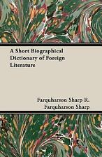 A Short Biographical Dictionary of Foreign Literature by R. Farquharson Sharp...