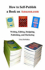 How to Self-Publish a Book on Amazon.com: Writing, Editing, Designing,...