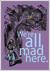 Alice Wonderland We're all mad here - Vintage Art Print Poster - A1 A2 A3 A4 A5