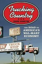 Trucking Country: The Road to America's Wal-Mart Economy (Politics and Society i