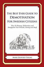 The Best Ever Guide to Demotivation for Swedish Citizens : How to Dismay,...