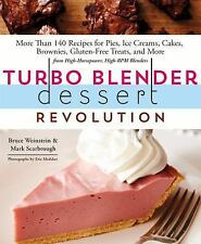 Turbo Blender Dessert Revolution : 170 Recipes for Pies, Ice Creams, Cakes,...
