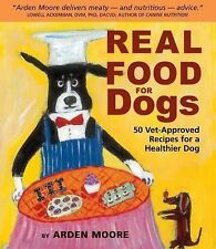 Real Food for Dogs : 50 Vet-Approved Recipes to Please the Canine Gastronome by