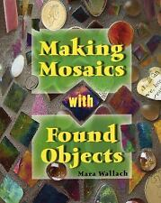 Making Mosaics with Found Objects, Wallach, Mara