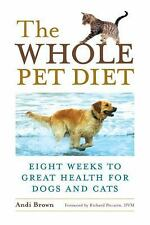 The Whole Pet Diet : Eight Weeks to Great Health for Dogs and Cats by Andi Brown
