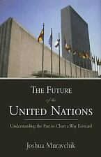 The Future of the United Nations: Understanding the Past to Chart a Way Forward