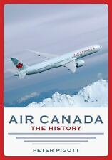 Air Canada : The History by Peter Pigott (2014, Paperback)