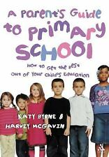 A Parent's Guide to Primary School : How to Get the Best Out of Your Child's...