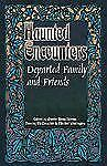 Departed Family and Friends (Haunted Encounters series) (Haunted Encounters seri