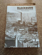 Blackburn The Development of a Lancashire Cotton Town by Derek Beattie 1992