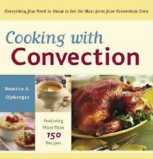 Cooking with Convection : Everything You Need to Know to Get the Most from...