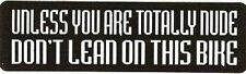 Motorcycle Sticker for Helmets or toolbox #604 Unless you are totally nude don't