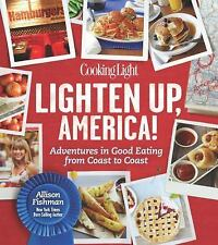 Lighten Up, America! : Favorite American Foods Made Guilt-Free by Allison Fishma