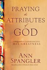 Praying the Attributes of God: Daily Meditations on Knowing and Experiencing Go