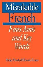 Mistakable French: Faux Amis and Key Words by Philip Thody, Howard Evans