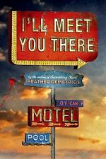 I'll Meet You There by Heather Demetrios (2015, Hardcover)