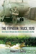 The Typhoon Truce 1970 : Three Days in Vietnam When Nature Intervened in the...