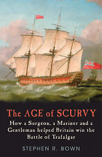 Bown Stephen R The Age Of Scurvy How A Surgeon A Mariner & A Gentleman Helped GB