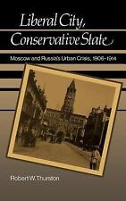 Liberal City, Conservative State: Moscow and Russia's Urban Crisis, 1906-1914