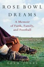 Rose Bowl Dreams : A Memoir of Faith, Family, and Football by Adam Jones...