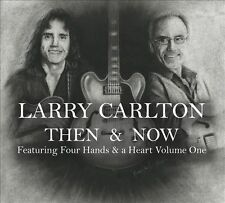 Then & Now Featuring Four Hands & A Heart, Vol. 1 [Digipak] by Larry Carlton...