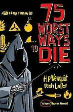 75 Worst Ways to Die: A Guide to the Ways in Which We Go