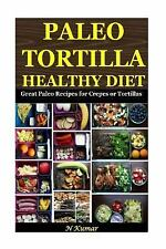 Paleo Tortilla Healthy Diet : Great Paleo Recipes for Crepes or Tortillas by...