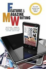 Feature and Magazine Writing : Action, Angle, and Anecdotes by Holly G....
