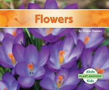 Plant Anatomy: Flowers by Grace Hansen (2016, Hardcover)