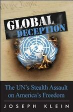 Global Deception : The UN's Stealth Assault on America's Freedoms by Joseph...