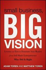 Small Business, Big Vision: Lessons on How to Dominate Your Market from Self-Ma