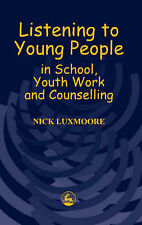 Listening to Young People in School, Youth Work and Counselling, Luxmoore, Nick,