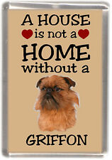 "Griffon Dog Fridge Magnet ""A HOUSE IS NOT A HOME"" by Starprint"