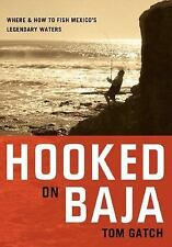 Hooked on Baja: Where and How to Fish Mexico's Legendary Waters by Tom Gatch
