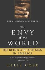 The Envy of the World : On Being a Black Man in America by Ellis Cose (2003,...