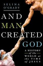 And Man Created God : A History of the World at the Time of Jesus by Selina USED