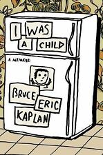 I Was a Child: A Memoir by Kaplan, Bruce Eric