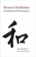 Presence Meditation : The Practice of Life Awareness by Jens-Erik Risom...
