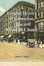 A Concise History of Columbus, Ohio and Franklin County by Chester C. Winter...