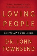 Loving People : How to Love and Be Loved by John Townsend (2008, Hardcover)